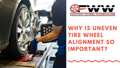 Why is uneven tire wheel alignment so important?