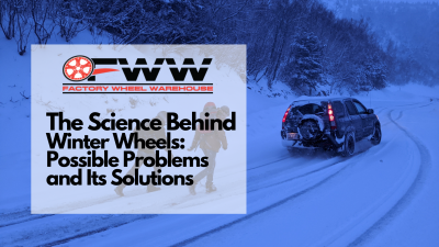 The Science Behind Winter Wheels: Possible Problems and Its Solutions