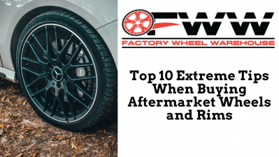 Top 10 Extreme Tips When Buying Aftermarket Wheels and Rims