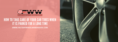How to take care of your car tires when it is parked for a long time